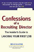 Confessions of a Recruiting Director The Insider's Guide to Landing Your First Job
