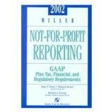 2002 Miller Not-For-Profit Reporting: Gaap Tax, Financial, and Regulatory Requirements