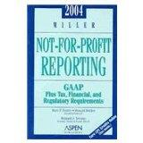 Miller Not-For-Profit Reporting 2004: Gaap : Tax, Financial, and Regulatory Requirements