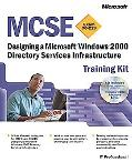 McSe Training Kit Exam 70-219 Designing a Microsoft Windows 2000 Directory Services Infrastr...