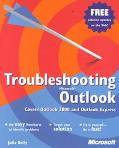 Troubleshooting Microsoft Outlook Covers Outlook 2000 and Outlook Express