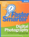Faster Smarter Digital Photography Take Charge of Your Digital Camera and Images - Faster, S...