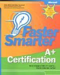 Faster Smarter A+ Certification Take Charge of the A+ Exams-Faster, Smarter, Better