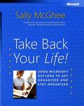 Take Back Your Life! Using Microsoft Outlook to get Organized and Stay Organized