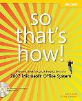 So That's How! Timesavers, Breakthroughs, & Everyday Genius for 2007 Microsoft Office System