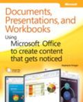 Documents, Presentations, and Workbooks : Using Microsoft Office to Create Content That Gets...