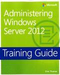 Training Guide: Administering Windows Server 2012 (Microsoft Press Training Guide)