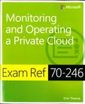 Exam Ref 70-246 : Monitoring and Operating a Private Cloud