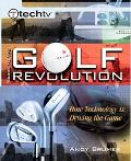 Techtv's Guide to the Golf Revolution How Technology Is Driving the Game