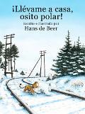 Llevame a Casa, Osito Polar! / Little Polar Bear, Take Me Home!