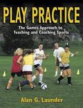 Play Practice The Games Approach to Teaching and Coaching Sports