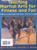 Teaching Martial Arts for Fitness and Fun: A Non-Contact Approach for Young People. Book & V...