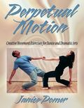 Perpetual Motion Creative Movement Exercises for Dance and Dramatic Arts