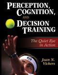 Perception, Cognition, and Decision Training The Quiet Eye in Action