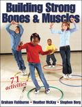 Building Strong Bones & Muscles Building Strong Bones & Muscles