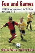 Fun and Games 100 Sport-Related Activities for Ages 5-16