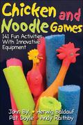 Chicken and Noodle Games 141 Fun Activities with Innovative Equipment