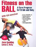 Fitness on the Ball: A Core Program for Brain and Body: A Core Program for the Brain and Body