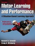 Motor Learning and Performance With Web Study Guide - 4th Edition: A Situation-Based Learnin...