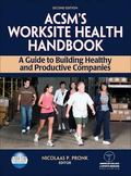 ACSM's Worksite Health Handbook - 2nd Edition: A Guide to Building Healthy and Productive Co...