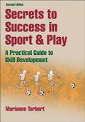 Secrets to Success in Sport & Play - 2nd Edition: A Practical guide to Skill Development