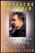 Nietzsche In Turin -An Intimate Biography
