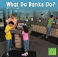 What Do Banks Do?