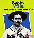 Pancho Villa Rebel of the Mexican Reveolution