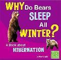 Why Do Bears Sleep All Winter? A Book About Hibernation