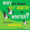 Why Do Geese Fly South in Winter? A Book About Migration