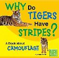 Why Do Tigers Have Stripes? A Book About Camouflage