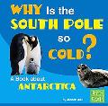 Why Is the South Pole So Cold? A Book About Antarctica