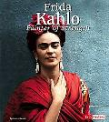 Frida Kahlo Painter of Strength