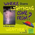 Where Does Lightning Come From? A Book About Weather