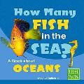 How Many Fish in the Sea? A Book About Oceans