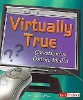 Virtually True Questioning Online Media