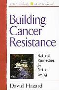 Building Cancer Resistance Natural Remedies for Better Living