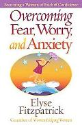 Overcoming Fear, Worry, and Anxiety The Secrets of a Confident, Faith-Filled Life