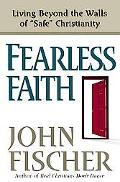 Fearless Faith Living Beyond the Walls of Safe Christianity