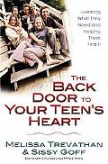 Back Door to Your Teen's Heart: Learning What They Need and Helping Them Find It