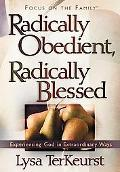 Radically Obedient, Radically Blessed Experiencing God in Extraordinary Ways