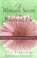 Woman's Secret to a Balanced Life Finding God's Refreshing Priorities for You