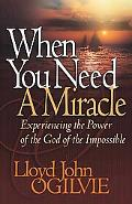 When You Need a Miracle Experiencing the Power of the God of the Impossible