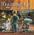 Training Up a Little Guy Inspiration And Wisdom for Raising Boys