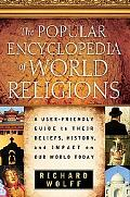 Popular Encyclopedia of World Religions A User-friendly Guide to Their Beliefs, History, and...
