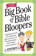 Big Book of Bible Bloopers A Lighthearted Look at the Misquotes, Misconceptions, and Misunde...