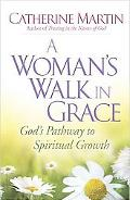 A Woman's Walk in Grace: God's Pathway to Spiritual Growth
