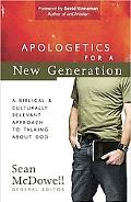 Apologetics for a New Generation: A Biblical and Culturally Relevant Approach to Talking abo...