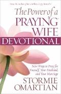 The Power of a Praying Wife Devotional: New Ways to Pray for Yourself, Your Husband, and You...