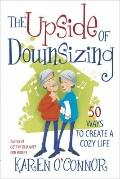 Upside of Downsizing : 50 Ways to Create a Cozy Life